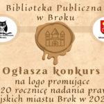 Konkurs na logo promujące 520. rocznicę nadania praw miejskich miastu Brok